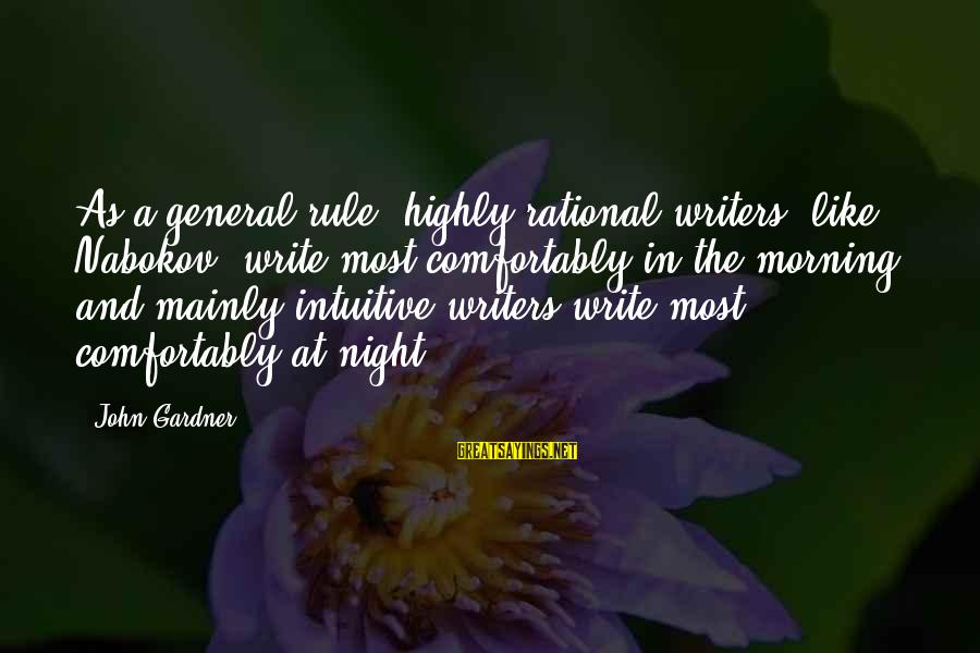 Christopher Priest Sayings By John Gardner: As a general rule, highly rational writers (like Nabokov) write most comfortably in the morning,