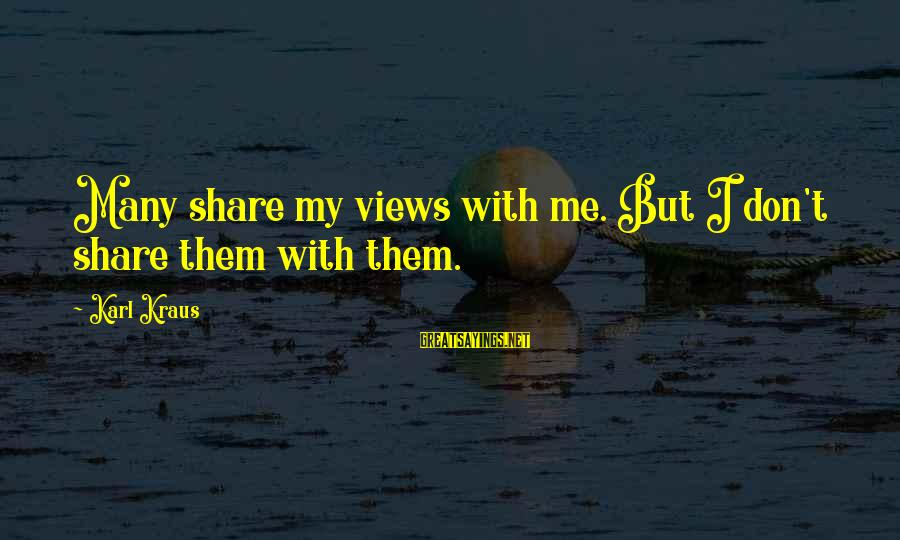 Christopher Priest Sayings By Karl Kraus: Many share my views with me. But I don't share them with them.