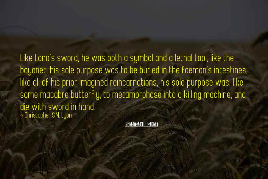Christopher S.M. Lyon Sayings: Like Lono's sword, he was both a symbol and a lethal tool; like the bayonet,