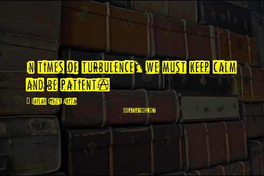 Chronic Illness Motivational Sayings By Lailah Gifty Akita: In times of turbulence, we must keep calm and be patient.
