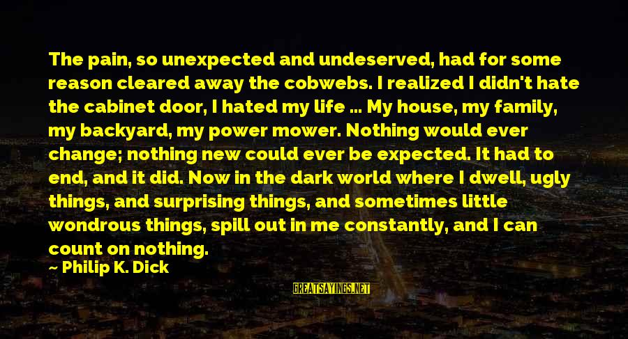 Chronic Illness Motivational Sayings By Philip K. Dick: The pain, so unexpected and undeserved, had for some reason cleared away the cobwebs. I