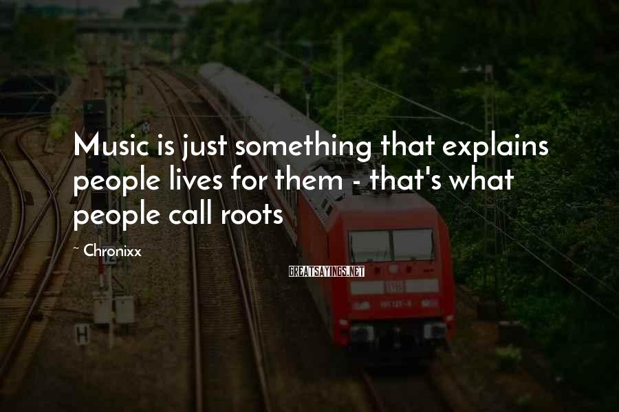 Chronixx Sayings: Music is just something that explains people lives for them - that's what people call