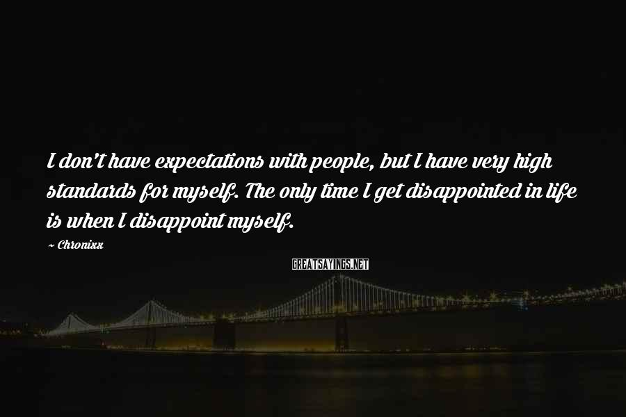 Chronixx Sayings: I don't have expectations with people, but I have very high standards for myself. The