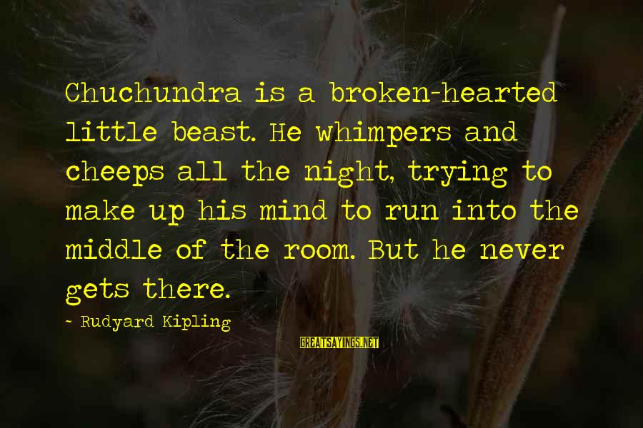 Chuchundra Sayings By Rudyard Kipling: Chuchundra is a broken-hearted little beast. He whimpers and cheeps all the night, trying to