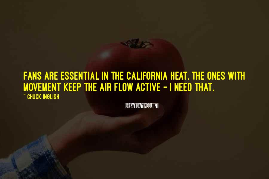 Chuck Inglish Sayings: Fans are essential in the California heat. The ones with movement keep the air flow