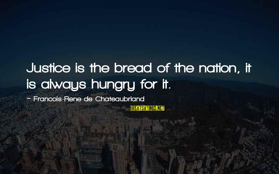 Chuck Pratt Sayings By Francois-Rene De Chateaubriand: Justice is the bread of the nation, it is always hungry for it.