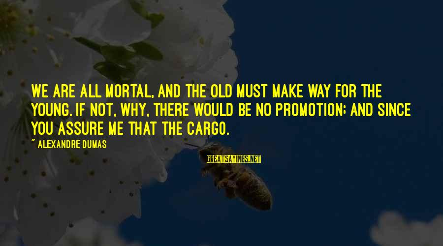 Ciara Quotes And Sayings By Alexandre Dumas: We are all mortal, and the old must make way for the young. If not,