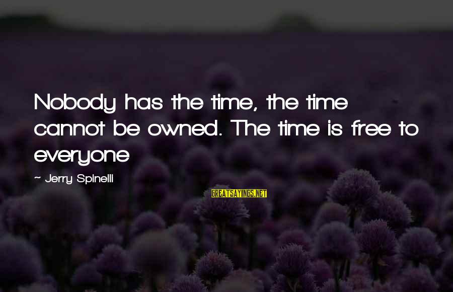 Cigarette Addiction Sayings By Jerry Spinelli: Nobody has the time, the time cannot be owned. The time is free to everyone