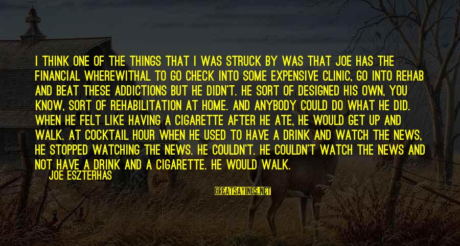 Cigarette Addiction Sayings By Joe Eszterhas: I think one of the things that I was struck by was that Joe has