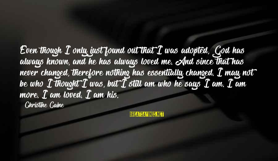 Cin Sayings By Christine Caine: Even though I only just found out that I was adopted, God has always known,