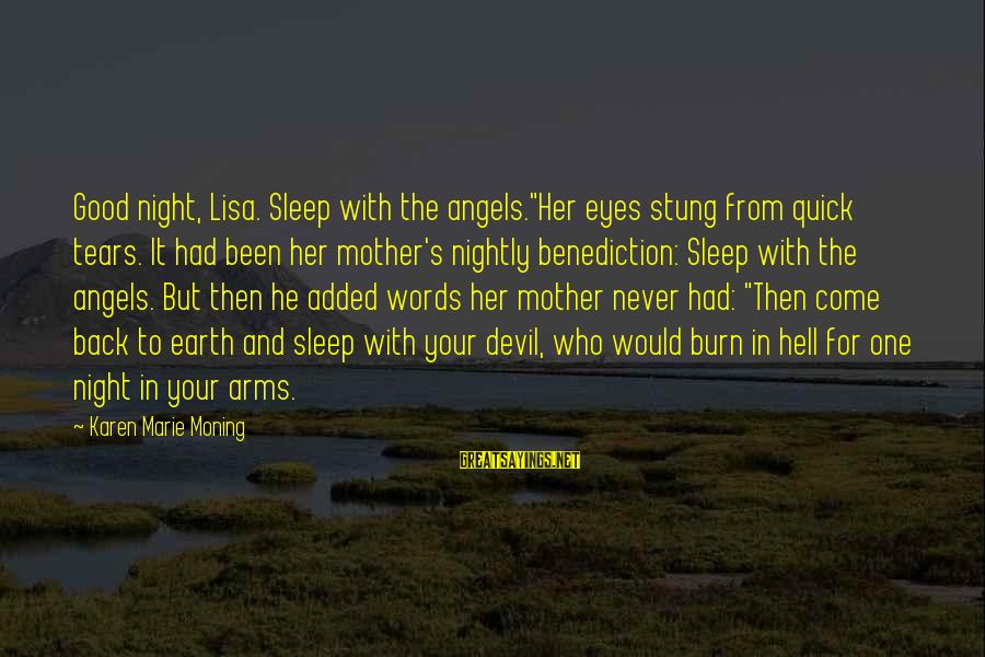 "Cin Sayings By Karen Marie Moning: Good night, Lisa. Sleep with the angels.""Her eyes stung from quick tears. It had been"