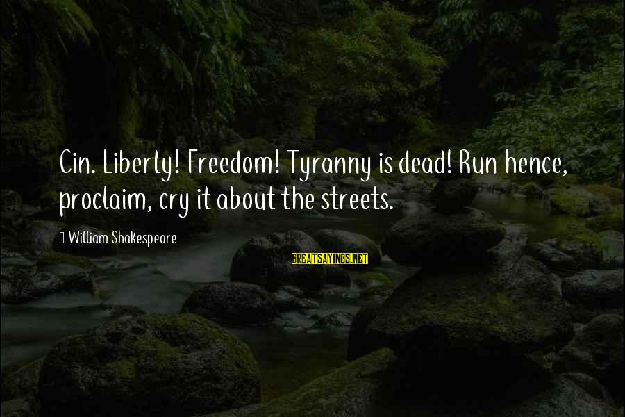 Cin(t)a Sayings By William Shakespeare: Cin. Liberty! Freedom! Tyranny is dead! Run hence, proclaim, cry it about the streets.