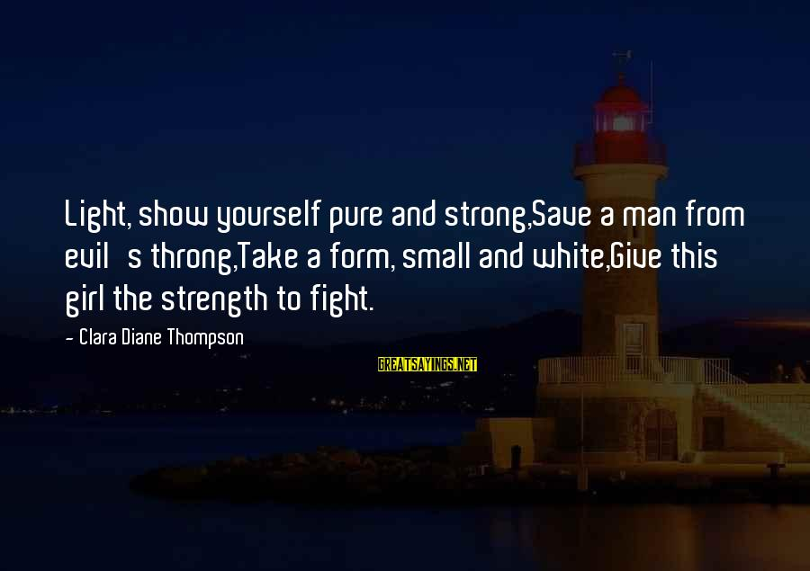 Cinderella Slippers Sayings By Clara Diane Thompson: Light, show yourself pure and strong,Save a man from evil's throng,Take a form, small and