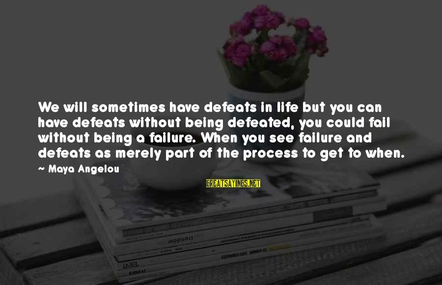 Cinderella Slippers Sayings By Maya Angelou: We will sometimes have defeats in life but you can have defeats without being defeated,