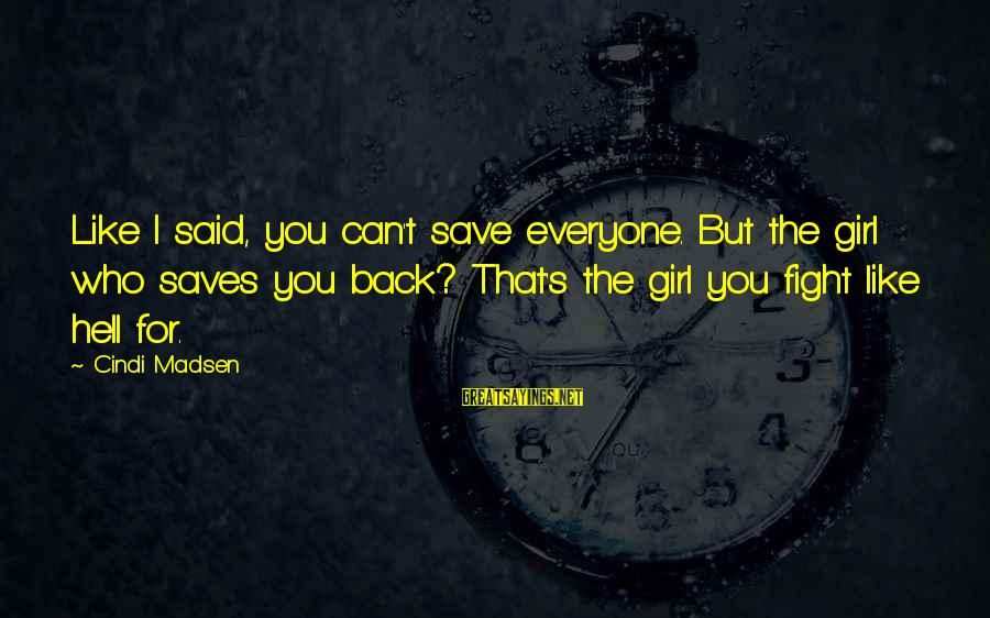 Cindi Sayings By Cindi Madsen: Like I said, you can't save everyone. But the girl who saves you back? That's