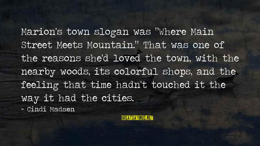 "Cindi Sayings By Cindi Madsen: Marion's town slogan was ""Where Main Street Meets Mountain."" That was one of the reasons"