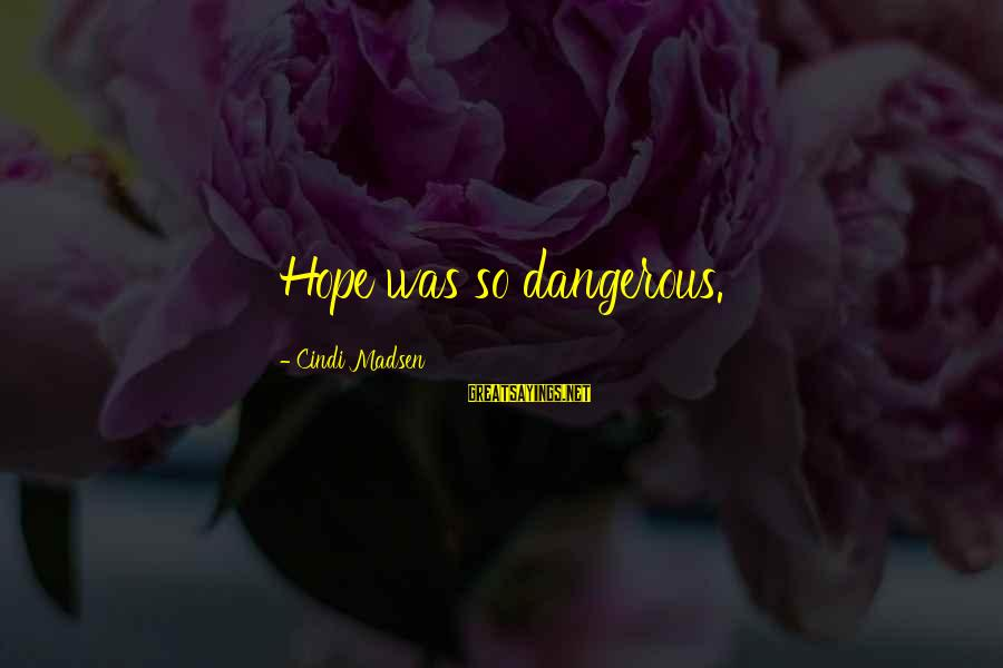 Cindi Sayings By Cindi Madsen: Hope was so dangerous.