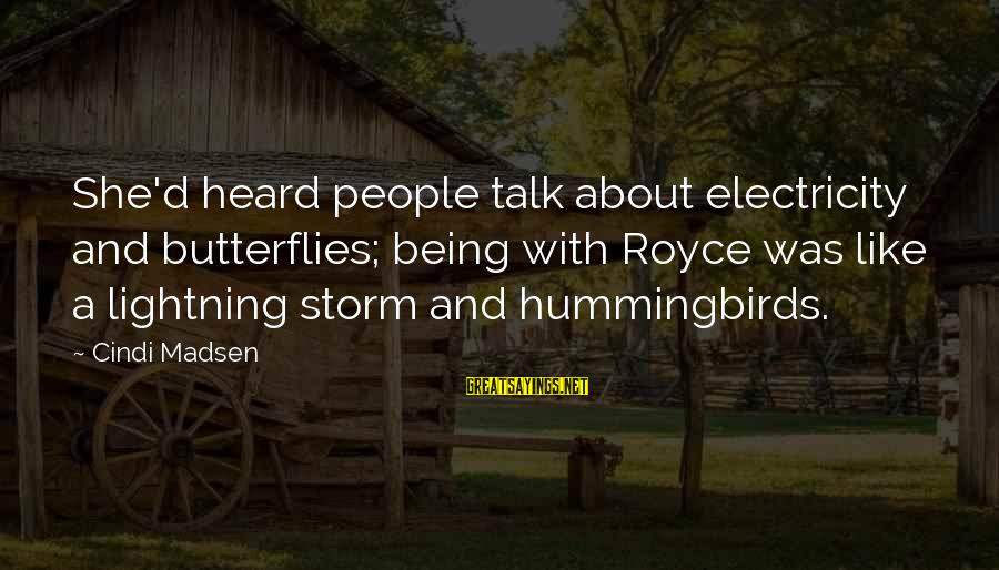 Cindi Sayings By Cindi Madsen: She'd heard people talk about electricity and butterflies; being with Royce was like a lightning