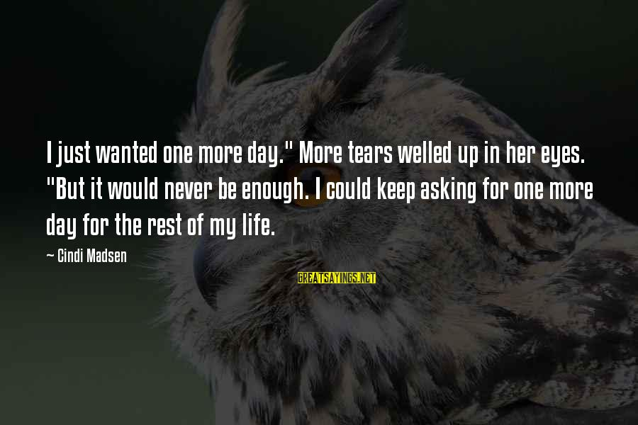"Cindi Sayings By Cindi Madsen: I just wanted one more day."" More tears welled up in her eyes. ""But it"