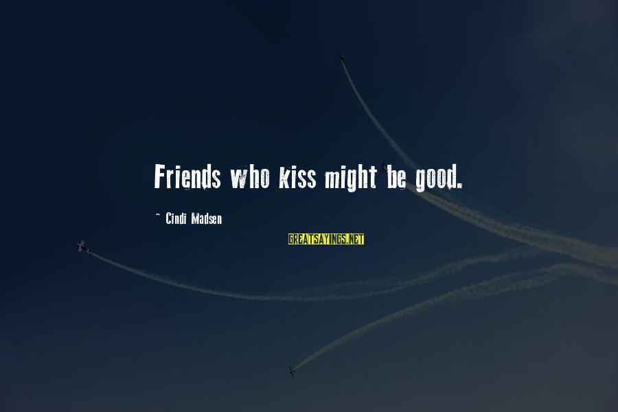 Cindi Sayings By Cindi Madsen: Friends who kiss might be good.