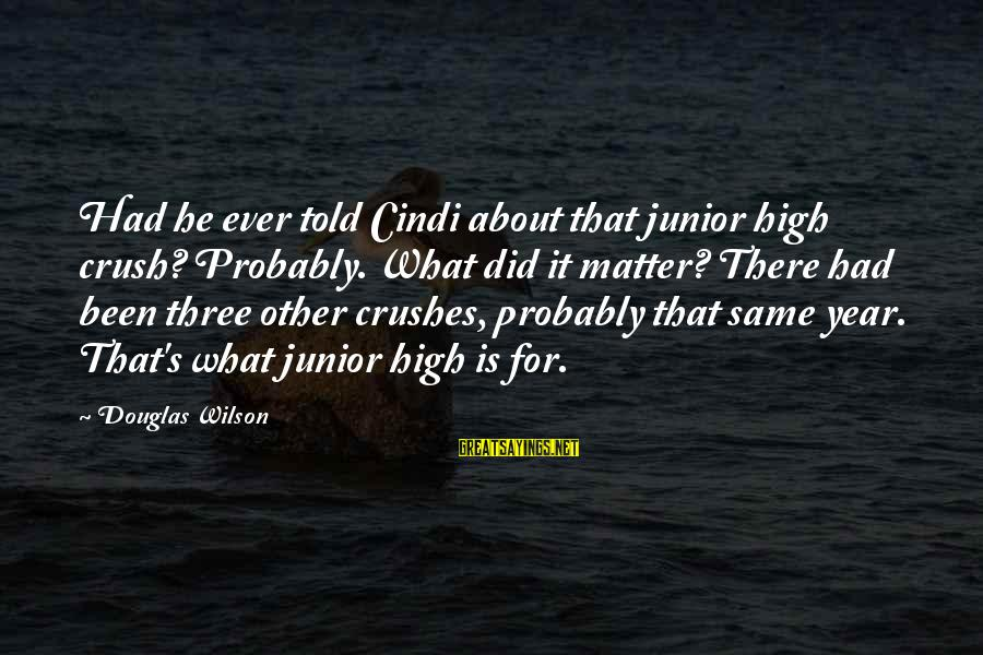 Cindi Sayings By Douglas Wilson: Had he ever told Cindi about that junior high crush? Probably. What did it matter?