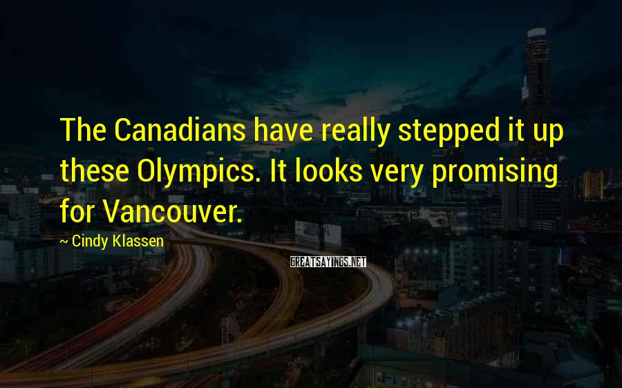 Cindy Klassen Sayings: The Canadians have really stepped it up these Olympics. It looks very promising for Vancouver.