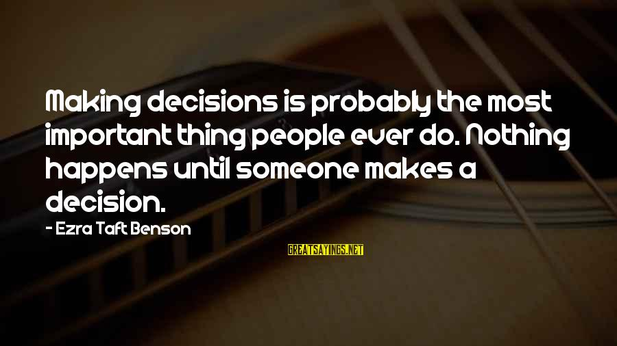 Cindy Moon Silk Sayings By Ezra Taft Benson: Making decisions is probably the most important thing people ever do. Nothing happens until someone
