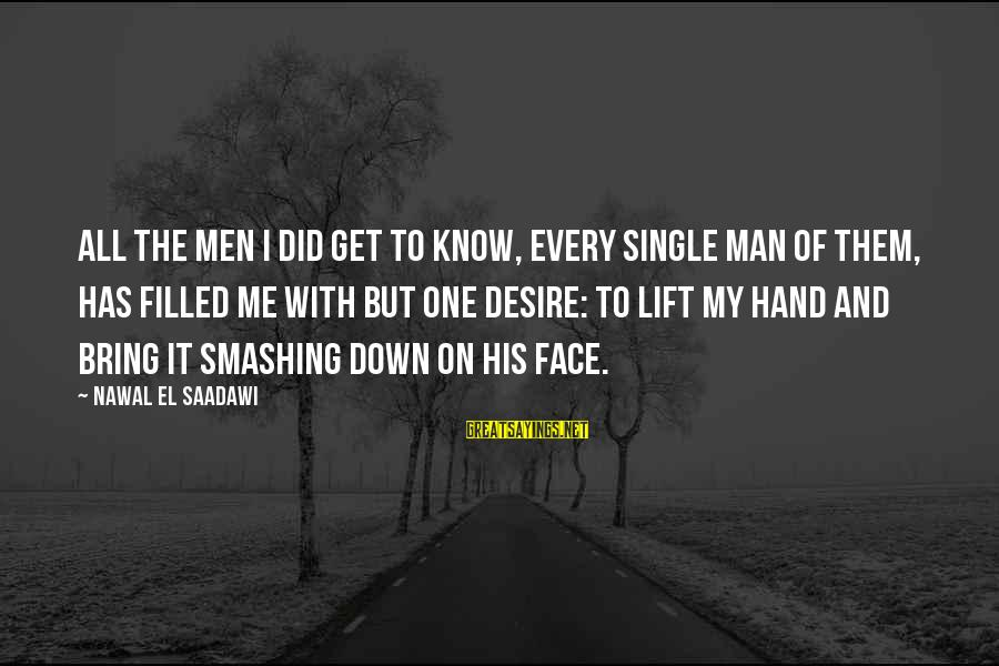Cindy Moon Silk Sayings By Nawal El Saadawi: All the men I did get to know, every single man of them, has filled