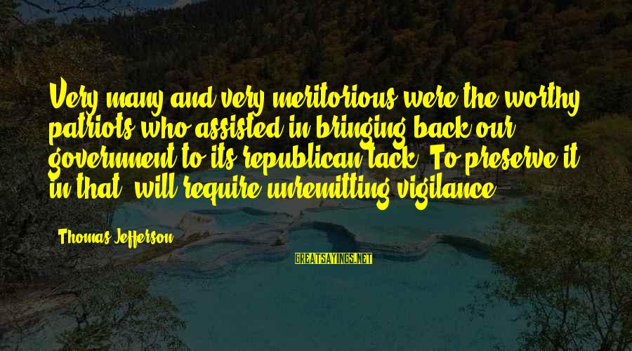 Cindy Moon Silk Sayings By Thomas Jefferson: Very many and very meritorious were the worthy patriots who assisted in bringing back our