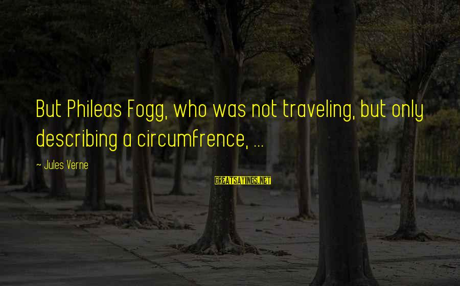 Circumfrence Sayings By Jules Verne: But Phileas Fogg, who was not traveling, but only describing a circumfrence, ...