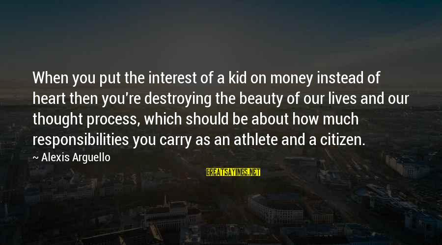 Citizen Responsibilities Sayings By Alexis Arguello: When you put the interest of a kid on money instead of heart then you're