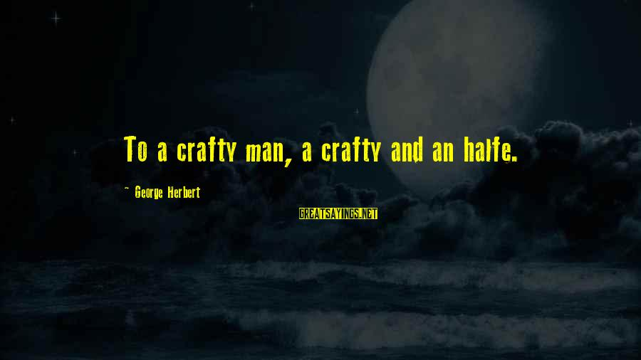 Citizen Responsibilities Sayings By George Herbert: To a crafty man, a crafty and an halfe.