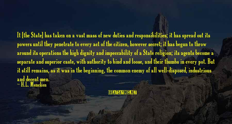 Citizen Responsibilities Sayings By H.L. Mencken: It [the State] has taken on a vast mass of new duties and responsibilities; it
