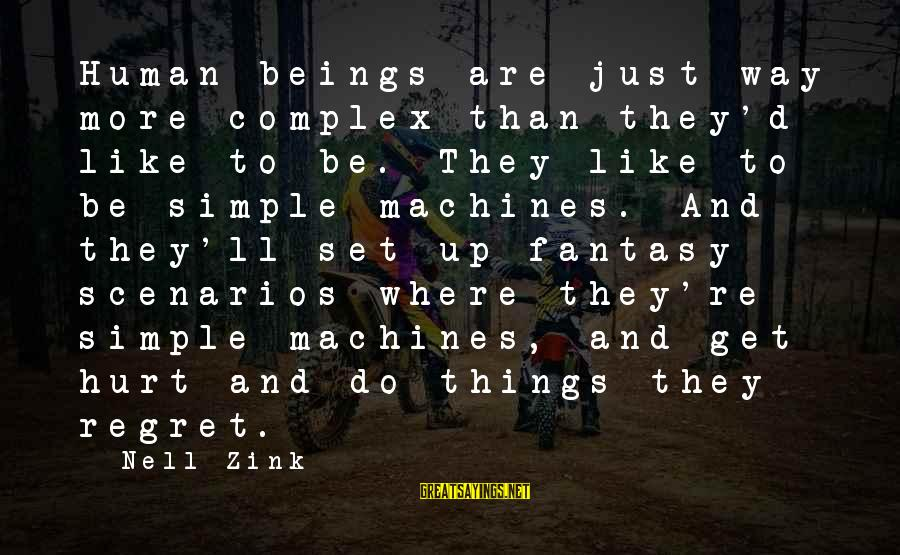 Citizen Responsibilities Sayings By Nell Zink: Human beings are just way more complex than they'd like to be. They like to