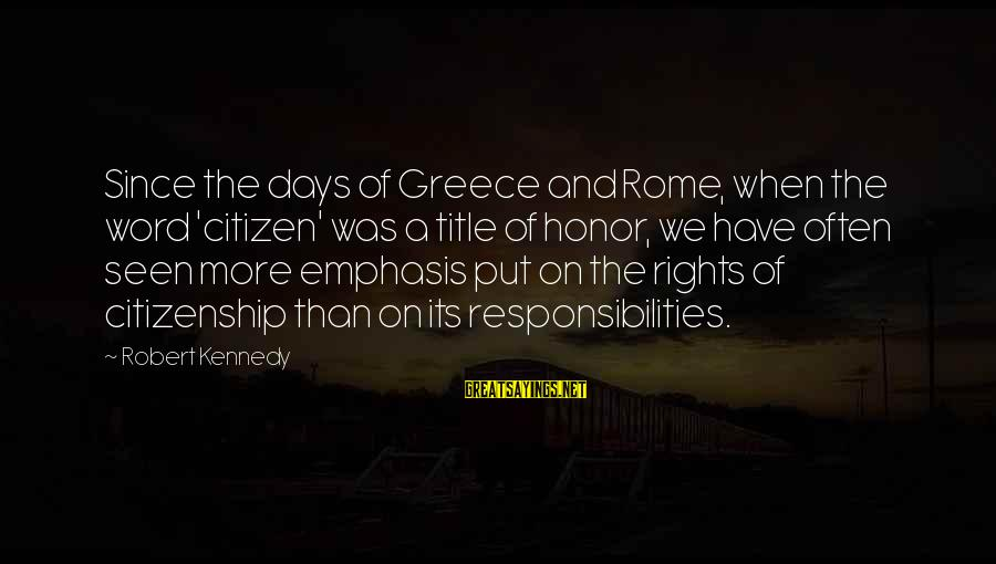 Citizen Responsibilities Sayings By Robert Kennedy: Since the days of Greece and Rome, when the word 'citizen' was a title of