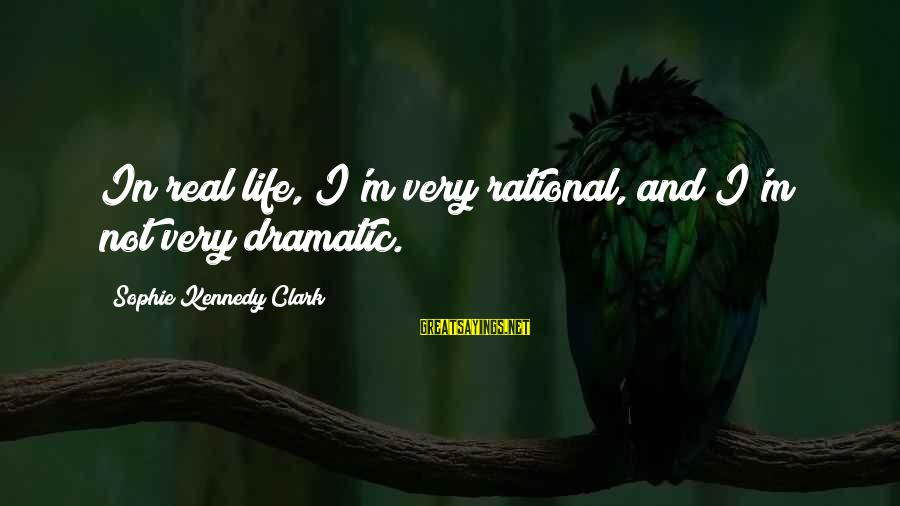 Citizen Responsibilities Sayings By Sophie Kennedy Clark: In real life, I'm very rational, and I'm not very dramatic.