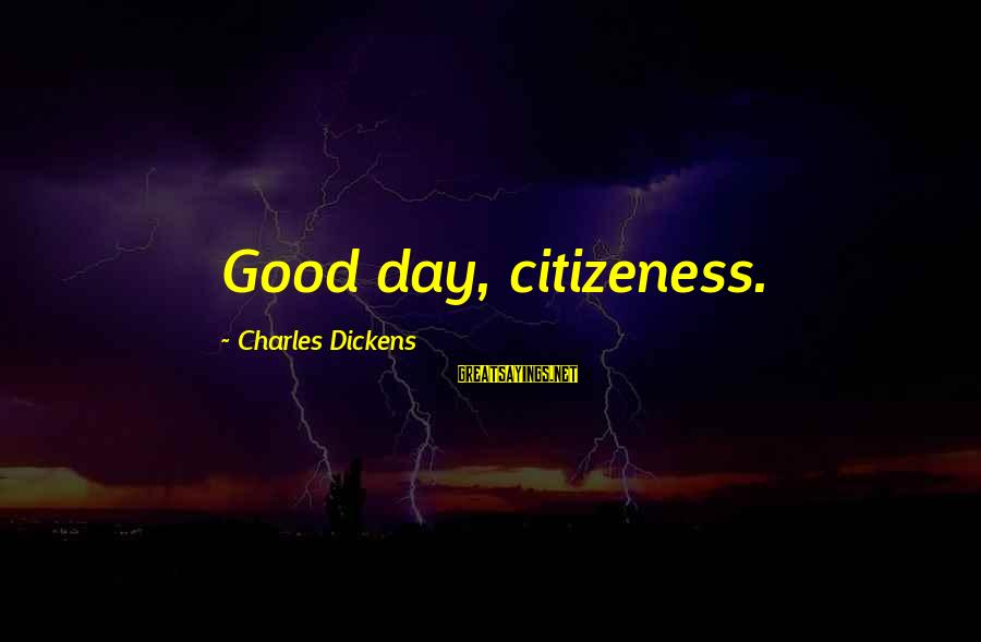 Citizeness Sayings By Charles Dickens: Good day, citizeness.