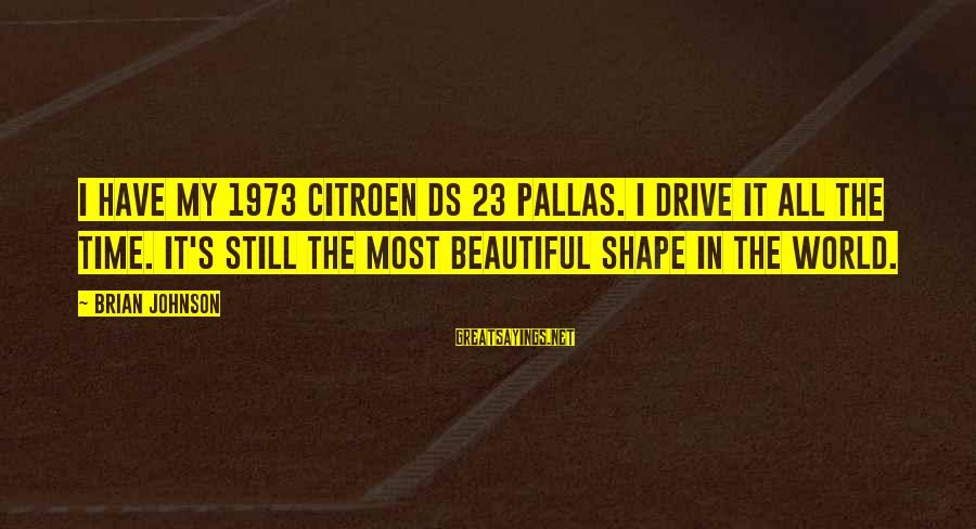 Citroen's Sayings By Brian Johnson: I have my 1973 Citroen DS 23 Pallas. I drive it all the time. It's