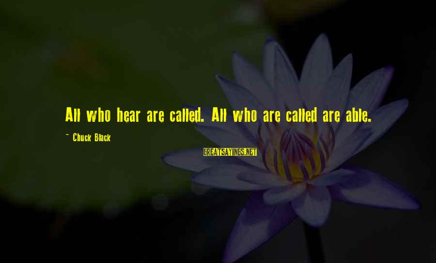 Citroen's Sayings By Chuck Black: All who hear are called. All who are called are able.