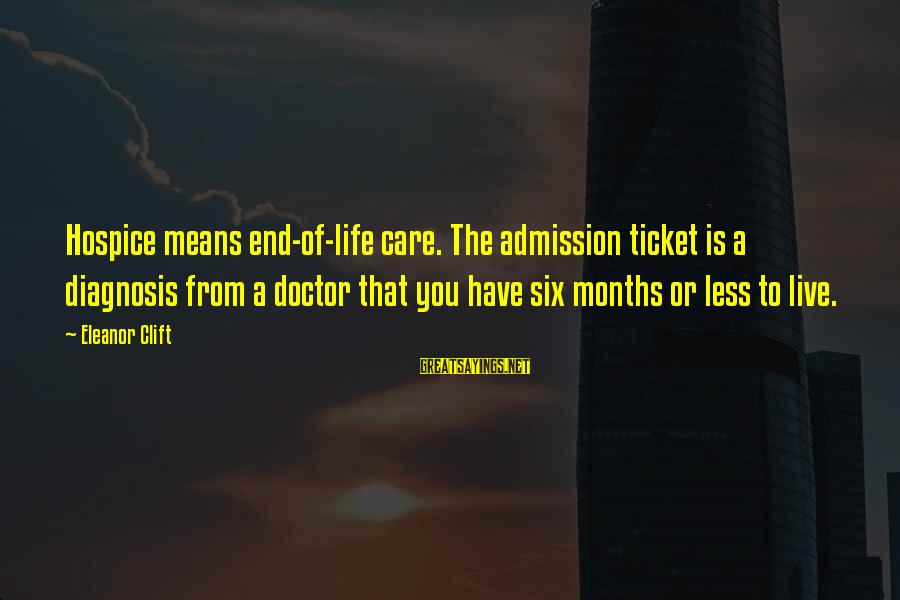 Citroen's Sayings By Eleanor Clift: Hospice means end-of-life care. The admission ticket is a diagnosis from a doctor that you