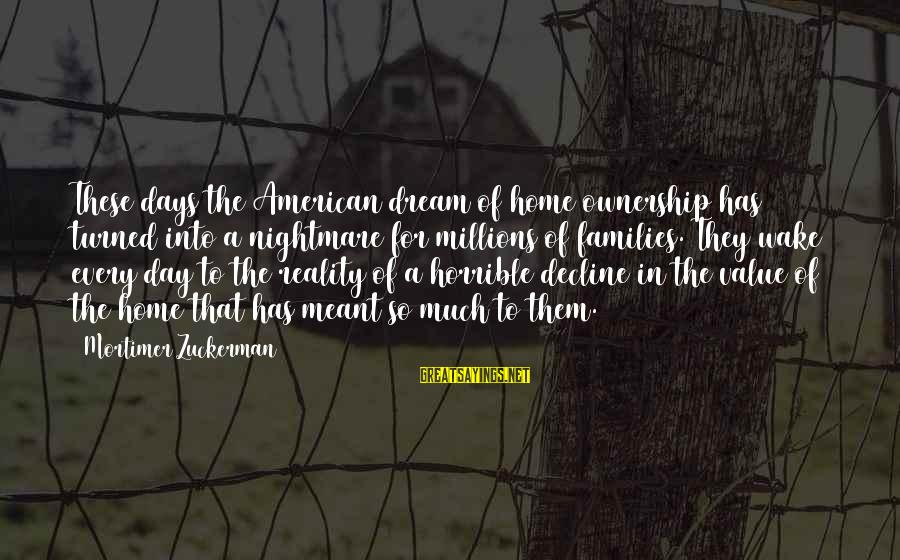 Citroen's Sayings By Mortimer Zuckerman: These days the American dream of home ownership has turned into a nightmare for millions