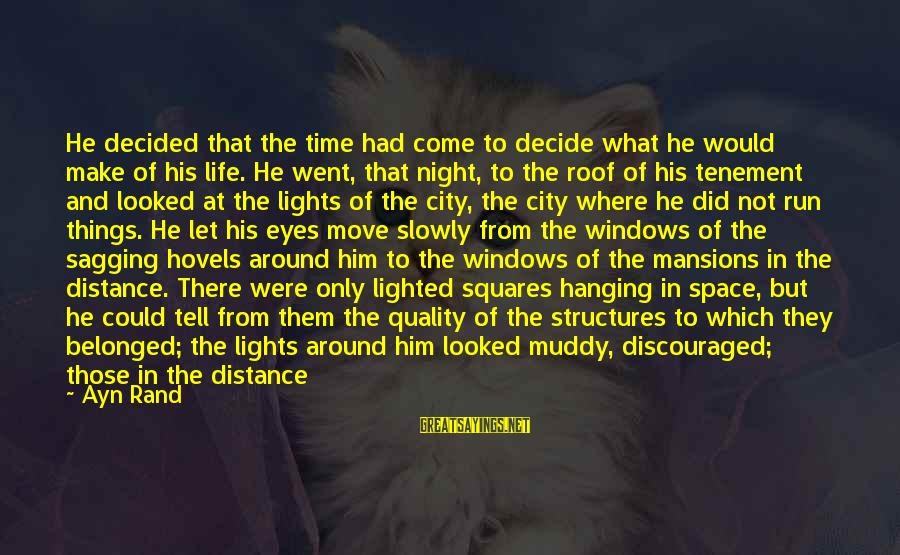 City Lights At Night Sayings By Ayn Rand: He decided that the time had come to decide what he would make of his