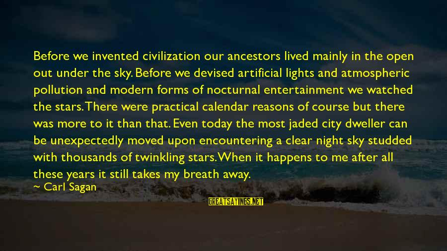 City Lights At Night Sayings By Carl Sagan: Before we invented civilization our ancestors lived mainly in the open out under the sky.