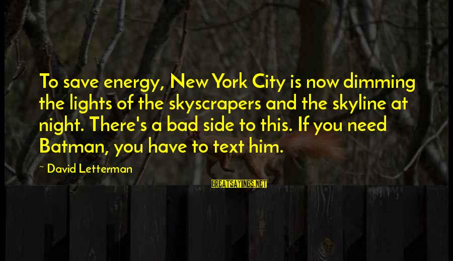 City Lights At Night Sayings By David Letterman: To save energy, New York City is now dimming the lights of the skyscrapers and