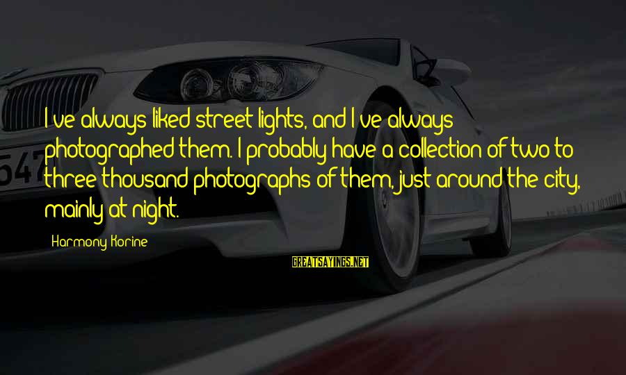 City Lights At Night Sayings By Harmony Korine: I've always liked street lights, and I've always photographed them. I probably have a collection