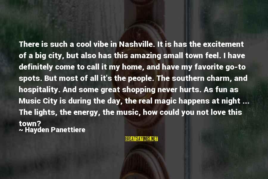 City Lights At Night Sayings By Hayden Panettiere: There is such a cool vibe in Nashville. It is has the excitement of a
