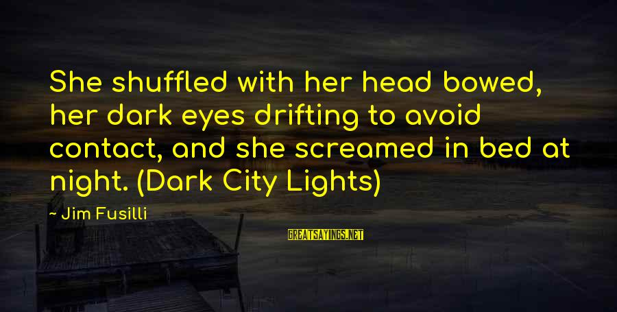 City Lights At Night Sayings By Jim Fusilli: She shuffled with her head bowed, her dark eyes drifting to avoid contact, and she