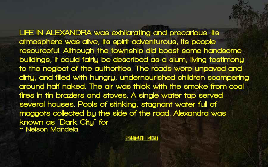 City Lights At Night Sayings By Nelson Mandela: LIFE IN ALEXANDRA was exhilarating and precarious. Its atmosphere was alive, its spirit adventurous, its