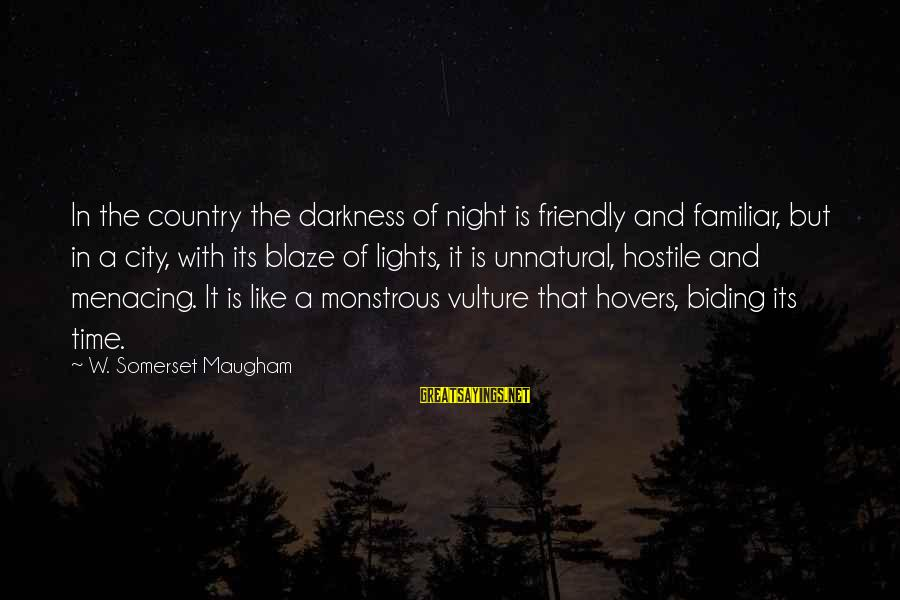 City Lights At Night Sayings By W. Somerset Maugham: In the country the darkness of night is friendly and familiar, but in a city,