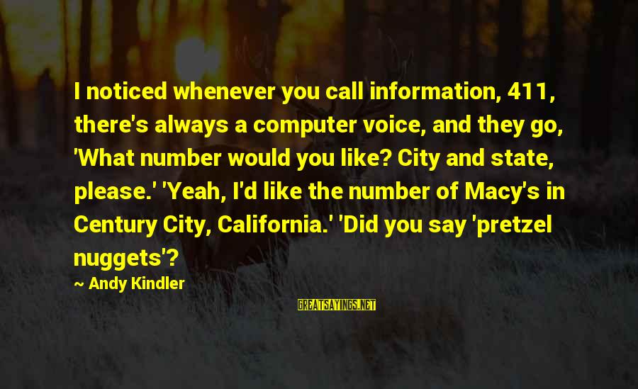 City State Sayings By Andy Kindler: I noticed whenever you call information, 411, there's always a computer voice, and they go,